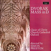 Simon Preston, Choir of Christ Church Cathedral, Oxford, Nicholas Cleobury – Dvorák: Mass in D