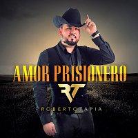 Roberto Tapia – Amor Prisionero