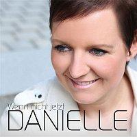 Danielle – Wenn nicht jetzt