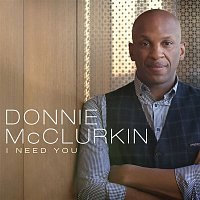 Donnie McClurkin – I Need You (Album Version)