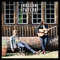 Hudson Taylor – Run With Me