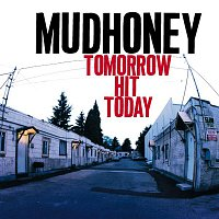 Mudhoney – Tomorrow Hit Today