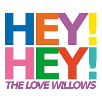 The Love Willows – Hey! Hey!