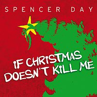 Spencer Day – If Christmas Doesn't Kill Me