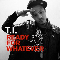 T.I. – Ready For Whatever
