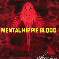 Mental Hippie Blood – Chosen