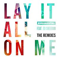 Rudimental – Lay It All On Me (feat. Ed Sheeran) [The Remixes]