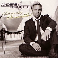 Anders Fernette – Tell Me Why (So incredible)