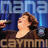 Nana Caymmi – Até Pensei...