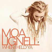 Moa Lignell – When I Held Ya