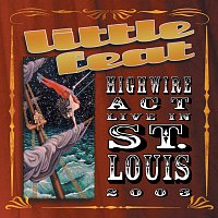 Little Feat – Highwire Act Live In St. Louis 2003