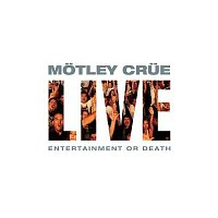 Motley Crue – Live: Entertainment Or Death