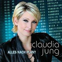Claudia Jung – Alles nach Plan?