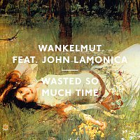 Wankelmut, John LaMonica – Wasted So Much Time