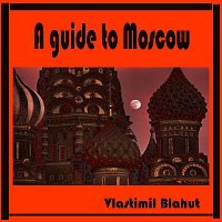 A guide to Moscow