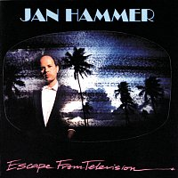 Jan Hammer – Escape From Television