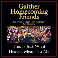Bill & Gloria Gaither – This Is Just What Heaven Means To Me [Performance Tracks]