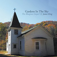 James King – Gardens In The Sky: The Bluegrass Gospel of James King