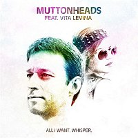 Muttonheads, Vita Levina – All I Want