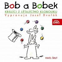 Josef Dvořák – Bob a Bobek, králíci z létajícího klobouku / / Šebánek - Pacovský - Jiránek - Šrut