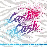 Cash Cash – Take It To The Floor