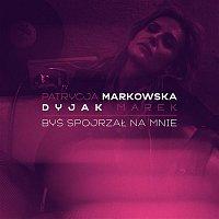 Patrycja Markowska – Byś spojrzał na mnie (feat. Marek Dyjak)