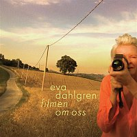 Eva Dahlgren – Filmen om oss / The Movie About Us