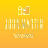 John Martin – Love Louder [Style Of Eye Remix]