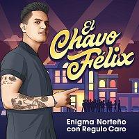 Enigma Norteno, Regulo Caro – El Chavo Félix