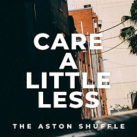 The Aston Shuffle – Care A Little Less