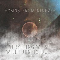 Hymns From Nineveh – Everything We See Will Turn To Dust