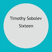 Timothy Sobolev – Sixteen