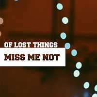 Of Lost Things – Miss Me Not