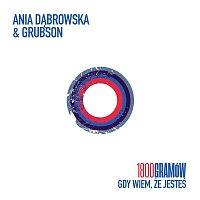 Ania Dabrowska, Grubson – 1800 Gramów (Gdy wiem, że jesteś)