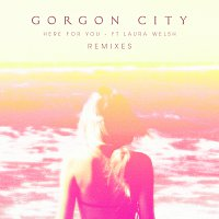 Gorgon City, Laura Welsh – Here For You [Remixes]