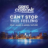 Greg Cerrone, Mako, Angel Taylor – Can't Stop This Feeling