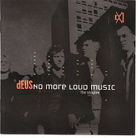 dEUS – No More Loud Music - The Singles