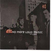 dEUS – No More Loud Music - The Singles