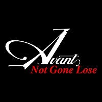 Avant – Not Gone Lose
