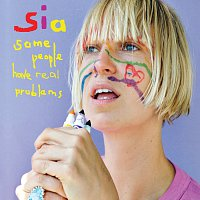 Sia – Some People Have REAL Problems