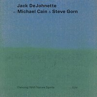 Jack DeJohnette, Michael Cain, Steve Gorn – Dancing With Nature Spirits