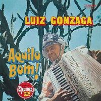 Luiz Gonzaga – Aquilo Bom!