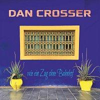 Dan Crosser – Wie ein Zug ohne Bahnhof