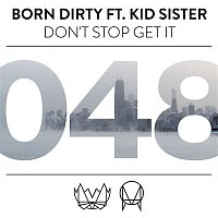 Born Dirty – Don't Stop Get It (feat. Kid Sister)