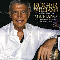 Roger Williams – Roger Williams: The Man They Call Mr. Piano Plays Romantic Melodies Of Our Time