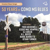 Fred McDowell, Jessie Mae Hemphill, Eli Green, R.L Boyce, Ranie Burnette – 50 Years Of Como Ms Blues: Greatest Blues Songs Vol. 1