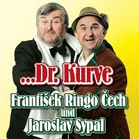 František Ringo Čech, Jaroslav Sypal – ...Dr. Kurve