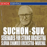 Slovak Chamber Orchestra, Bohdan Warchal – Suk - Suchon: Serenades for String Orchestra