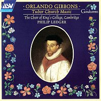 The Choir of King's College, Cambridge, Sir Philip Ledger – Gibbons: Tudor Church Music