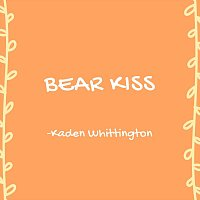 Kaden Whittington – Bear Kiss